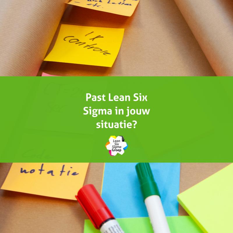 Past Lean Six Sigma in jouw situatie?
